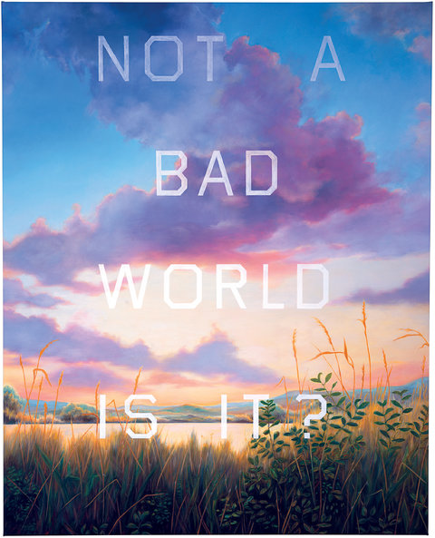 Not a bad world is it? - Ed Ruscha