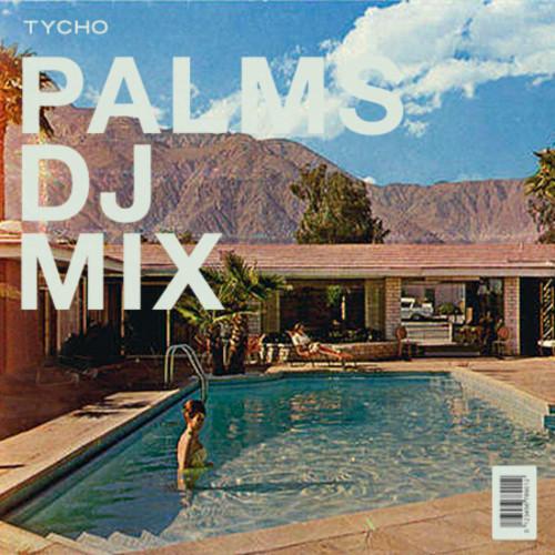 Palms DJ Mix Tycho